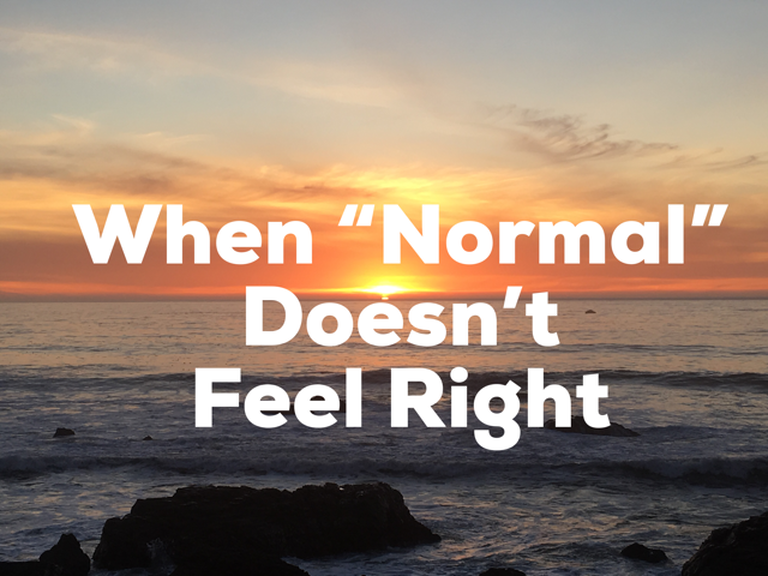 "When ""Normal"" Doesn't Feel Right"